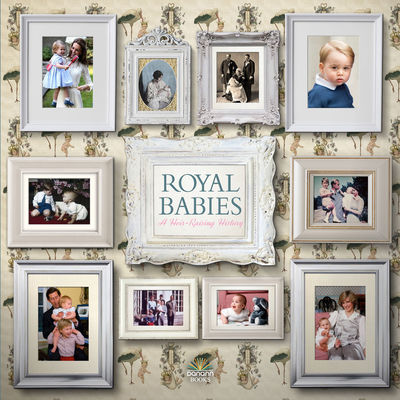Royal Babies: A Heir Raising History - James, Alison