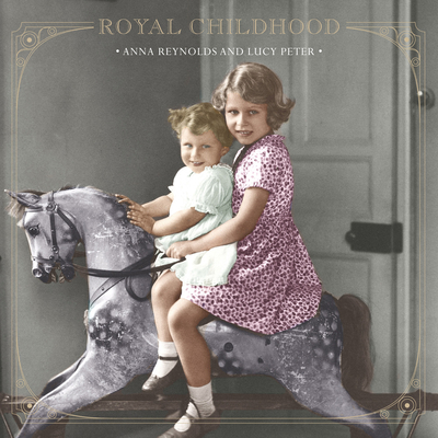 Royal Childhood: Growing up in a Palace - Reynolds, Anna, and Peter, Lucy