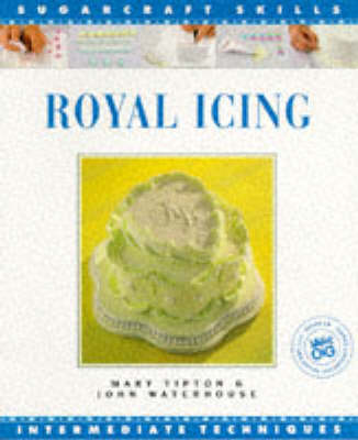 Royal Icing Sugar Craft Skills: Internat - Tipton, Mary, and Waterhouse, John