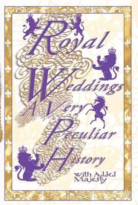 Royal Weddings: A Very Peculiar History - MacDonald, Fiona