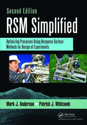 RSM Simplified: Optimizing Processes Using Response Surface Methods for Design of Experiments, Second Edition - Anderson, Mark J.