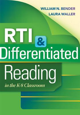 RTI & Differentiated Reading in the K-8 Classroom - Bender, William N, Dr., and Waller, Laura N