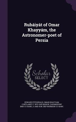 Rubaiyat of Omar Khayyam, the Astronomer-Poet of Persia - Fitzgerald, Edward, and Khayyam, Omar, and Bishop, Cortlandt F 1870-1935