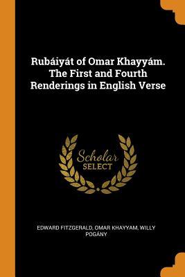Rubaiyat of Omar Khayyam. the First and Fourth Renderings in English Verse - Fitzgerald, Edward, and Khayyam, Omar, and Pogany, Willy