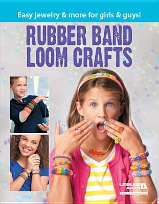 Rubber Band Loom Crafts - Leisure Arts (Creator)