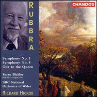 Rubbra: Symphonies 5 & 8; Ode to the Queen - Susan Bickley (mezzo-soprano); BBC National Orchestra of Wales; Richard Hickox (conductor)