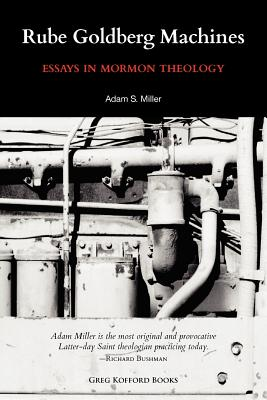 Rube Goldberg Machines: Essays in Mormon Theology - Miller, Adam, and Bushman, Richard L, Professor (Introduction by)