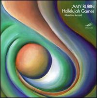 Rubin: Hallelujah Games - Amy Rubin (piano); Atsuko Sato (bassoon); Christine Schadeberg (soprano); Jo-Ann Sternberg (clarinet);...