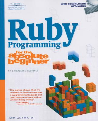 Ruby Programming for the Absolute Beginner - Ford, Jerry Lee, Jr.