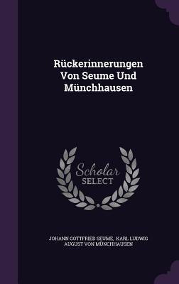 Ruckerinnerungen Von Seume Und Munchhausen - Seume, Johann Gottfried, and Karl Ludwig August Von Munchhausen (Creator)