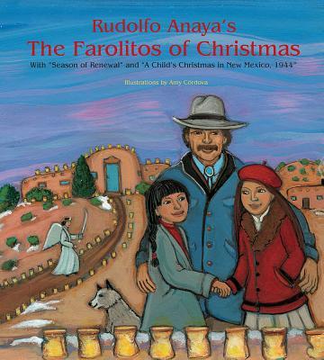 "Rudolfo Anaya's The Farolitos of Christmas: With ""Season of Renewal"" & ""A Child's Christmas in New Mexico 1944"" - Anaya, Rudolfo A."