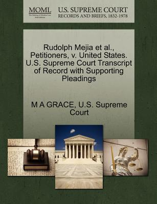 Rudolph Mejia et al., Petitioners, V. United States. U.S. Supreme Court Transcript of Record with Supporting Pleadings - Grace, M A, and U S Supreme Court (Creator)
