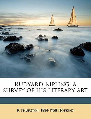Rudyard Kipling; A Survey of His Literary Art - Hopkins, R Thurston 1884-1958