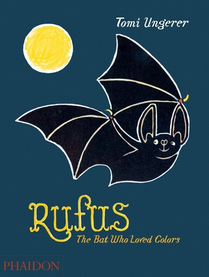 Rufus: The Bat Who Loved Colors - Ungerer, Tomi