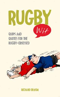 Rugby Wit: Quips and Quotes for the Rugby Obsessed - Benson, Richard