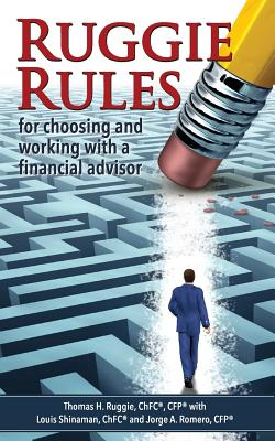 Ruggie Rules: For Choosing and Working with a Financial Advisor - Ruggie, Chfc Cfp, and Shinaman Chfc, Louis, and Romero Cfp, Jorge a