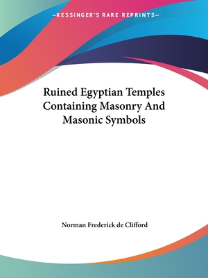 Ruined Egyptian Temples Containing Masonry and Masonic Symbols - de Clifford, Norman Frederick