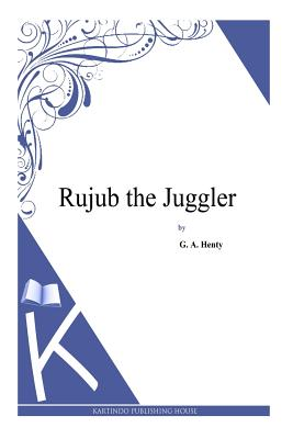 Rujub the Juggler - Henty, G a