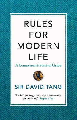 Rules for Modern Life: A Connoisseur's Survival Guide - Tang, David, Sir