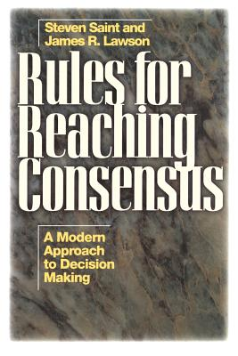 Rules for Reaching Consensus: A Modern Approach to Decision Making - Lawson, James, and Dahl, Henry Saint, and Lawson Jr, Jr
