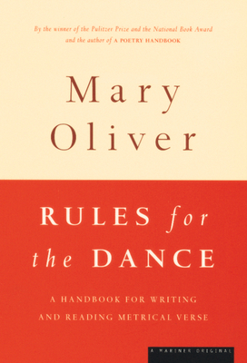 Rules for the Dance: A Handbook for Writing and Reading Metrical Verse - Oliver, Mary, and Cliver, Mary