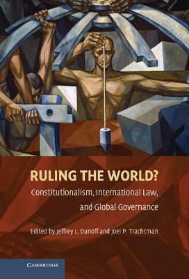 Ruling the World? - Dunoff, Jeffrey L (Editor), and Trachtman, Joel P (Editor)
