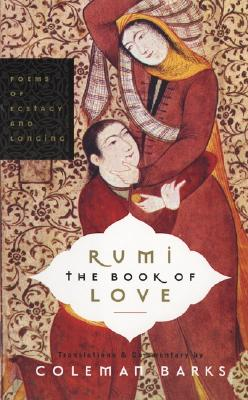 Rumi: The Book of Love: Poems of Ecstasy and Longing - Barks, Coleman