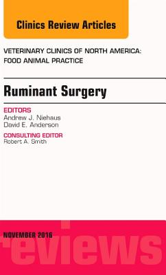 Ruminant Surgery, An Issue of Veterinary Clinics of North America: Food Animal Practice - Niehaus, Andrew J., BS, DVM, MS, and Anderson, David E., DVM