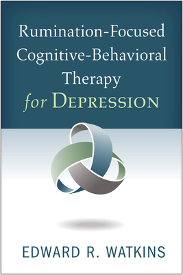 Rumination-Focused Cognitive-Behavioral Therapy for Depression - Watkins, Edward R, PhD