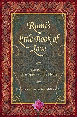 Rumi's Little Book of Love: 150 Poems That Speak to the Heart - Mafi, Maryam