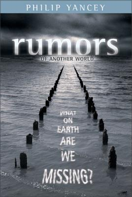 Rumors of Another World: What on Earth Are We Missing? - Yancey, Philip