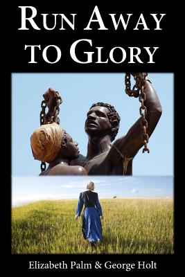 Run Away to Glory: Helen's Story - Holt, George, and Palm, Elizabeth