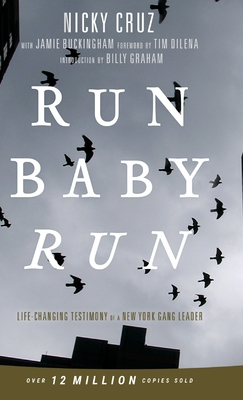 Run Baby Run-New Edition: The True Story Of A New York Gangster Finding Christ - Cruz, Nicky, and Dilena, Tim (Foreword by), and Graham, Billy (Introduction by)