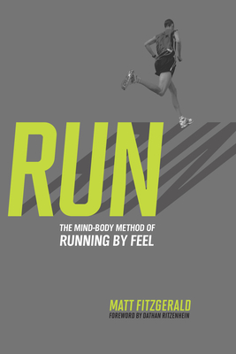 Run: The Mind-Body Method of Running by Feel - Fitzgerald, Matt