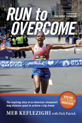 Run to Overcome: The Inspiring Story of an American Champion's Long-Distance Quest to Achieve a Big Dream - Keflezighi, Meb