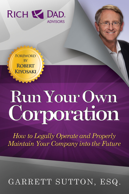 Run Your Own Corporation: How to Legally Operate and Properly Maintain Your Company Into the Future - Sutton, Garrett, ESQ.