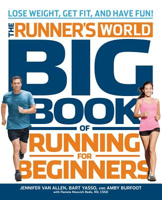 Runner's World Big Book of Running for Beginners: Lose Weight, Get Fit, and Have Fun - Van Allen, Jennifer, and Yasso, Bart, and Burfoot, Amby