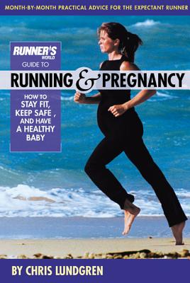 Runner's World Guide to Running & Pregnancy: How to Stay Fit, Keep Safe, and Have a Healthy Baby - Lundgren, Chris