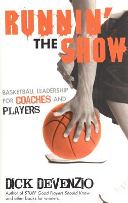 Runnin' the Show: Basketball Leadership for Coaches and Players - DeVenzio, Dick