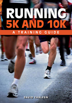 Running 5k and 10k: A Training Guide - Chalfen, David