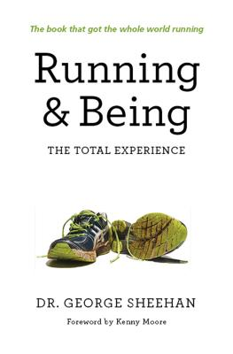 Running & Being: The Total Experience - Sheehan, George