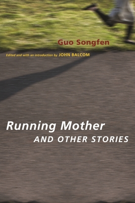 Running Mother and Other Stories - Guo, Songfen, Professor, and Balcom, John, Professor (Translated by)