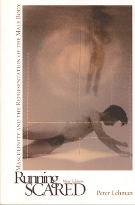 Running Scared: Masculinity and the Representation of the Male Body - Lehman, Peter