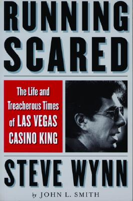 Running Scared: The Life and Treacherous Times of Las Vegas Casino King Steve Wynn -
