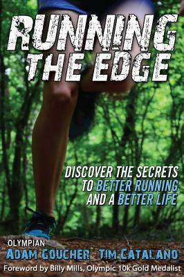 Running the Edge: Discovering the Secrets to Better Running and a Better Life - Goucher, Adam, and Catalano, Tim, and Mills, Billy (Foreword by)