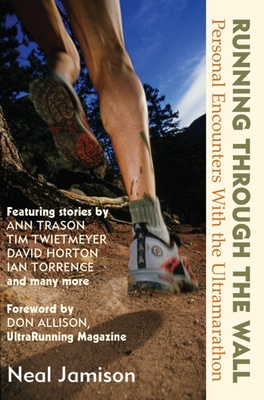 Running Through the Wall: Personal Encounters with the Ultramarathon - Jamison, Neal, and Allison, Don (Foreword by)