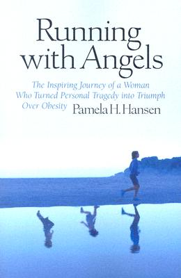 Running with Angels: The Inspiring Journey of a Woman Who Turned Personal Tragedy Into Triumph Over Obesity - Hansen, Pamela H