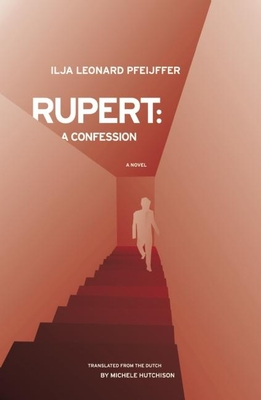Rupert: A Confession - Pfeijffer, Ilja Leonard, and Hutchison, Michele (Translated by)