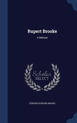 Rupert Brooke: A Memoir - Marsh, Edward Howard