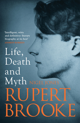 Rupert Brooke: Life, Death and Myth - Jones, Nigel